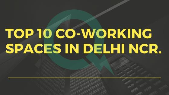 Top 10 Coworking spaces in Delhi/NCR
